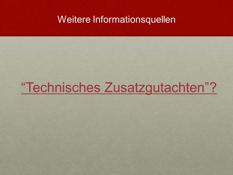 """""""Technisches Zusatzgutachten""""? Weitere Informationsquellen"""