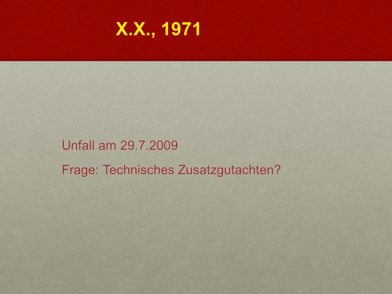 Unfall am 29.7.2009 Frage: Technisches Zusatzgutachten? X.X., 1971