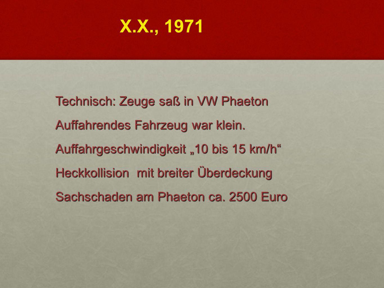 """Technisch: Zeuge saß in VW Phaeton Auffahrendes Fahrzeug war klein. Auffahrgeschwindigkeit """"10 bis 15 km/h"""" Heckkollision mit breiter Überdeckung Sach"""