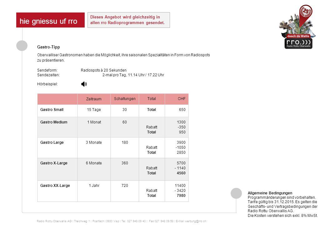 Multimedia-Package Large, 30 Schaltungen pro Woche in CHF 30 Schaltungen à 20 Sekunden4862 14 Tage TV-Spot à 10 Sekunden auf rrotv (Infokanal)1200 14 Tage Internet-Side-Banner auf rro.ch (160x120 Pixel)600 Zwischentotal6662 Package-Rabatt 40% - 2664 Total 3998 Multimedia-Packages Radio Rottu Oberwallis AG | Treichweg 1 | Postfach | 3930 Visp | Tel.