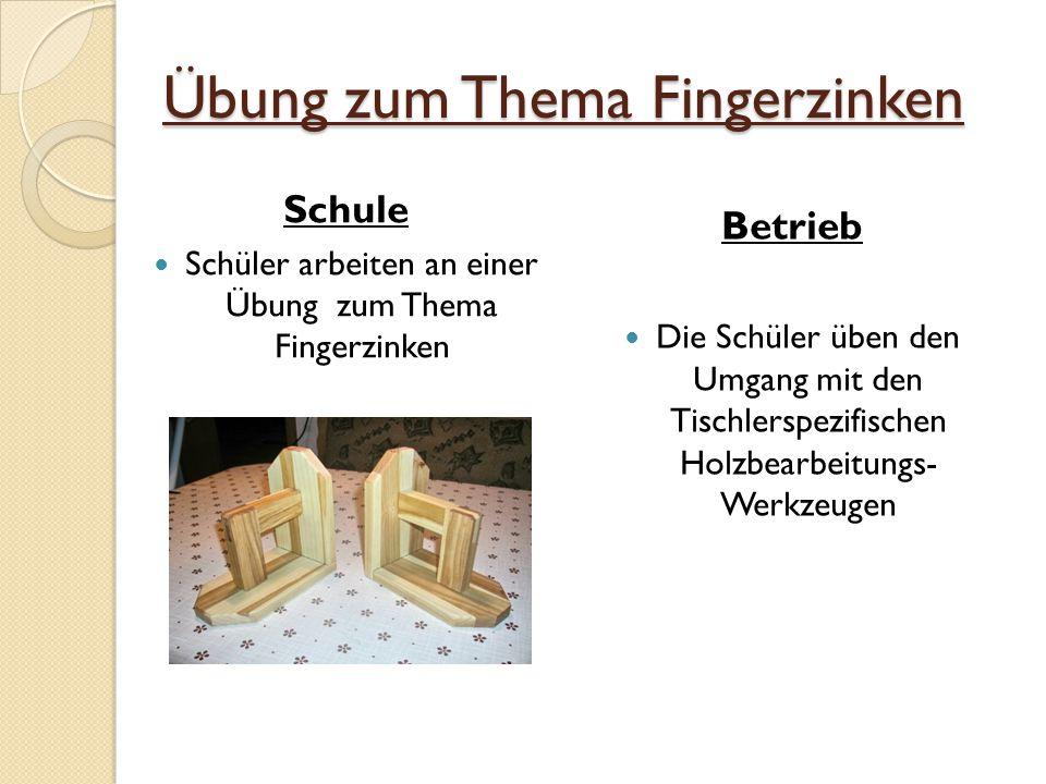 Übung zum Thema Fingerzinken Schule Schüler arbeiten an einer Übung zum Thema Fingerzinken Betrieb Die Schüler üben den Umgang mit den Tischlerspezifischen Holzbearbeitungs- Werkzeugen