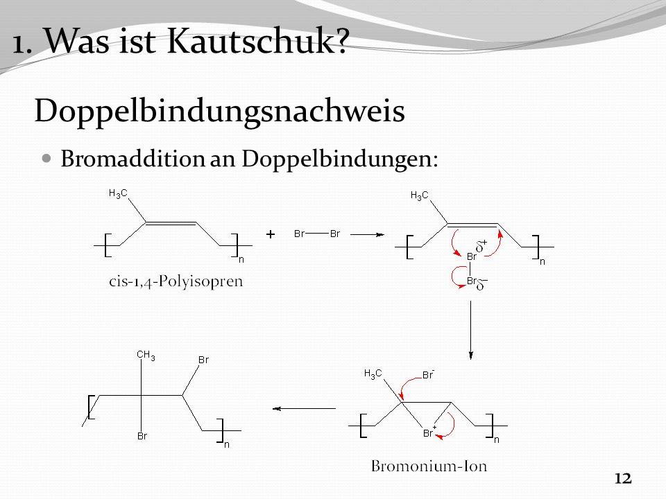 Doppelbindungsnachweis Bromaddition an Doppelbindungen: 12 1. Was ist Kautschuk?