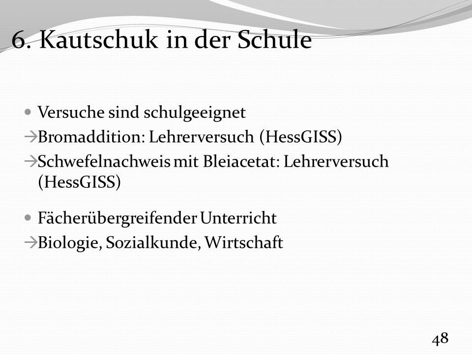 6. Kautschuk in der Schule Versuche sind schulgeeignet  Bromaddition: Lehrerversuch (HessGISS)  Schwefelnachweis mit Bleiacetat: Lehrerversuch (Hess