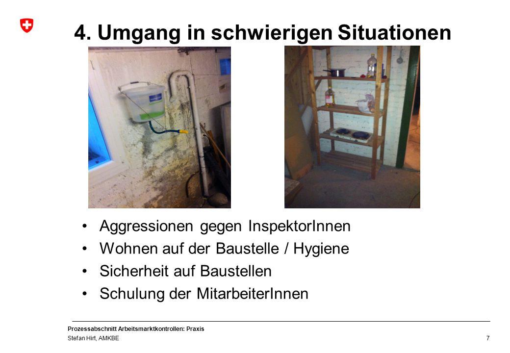 Prozessabschnitt Arbeitsmarktkontrollen: Praxis Stefan Hirt, AMKBE 4.