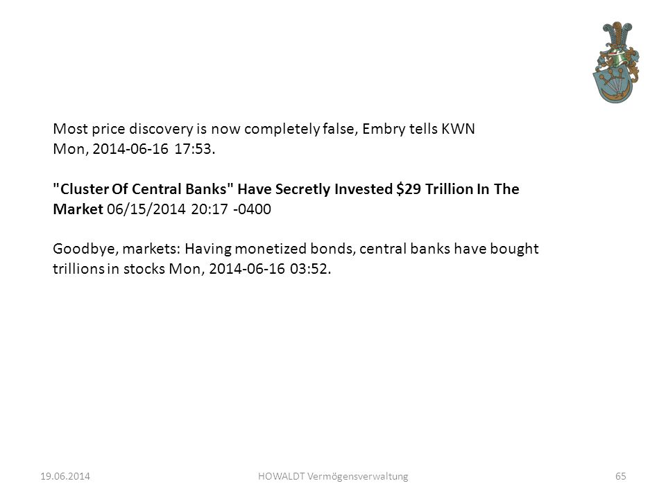 19.06.2014HOWALDT Vermögensverwaltung65 Most price discovery is now completely false, Embry tells KWN Mon, 2014-06-16 17:53.