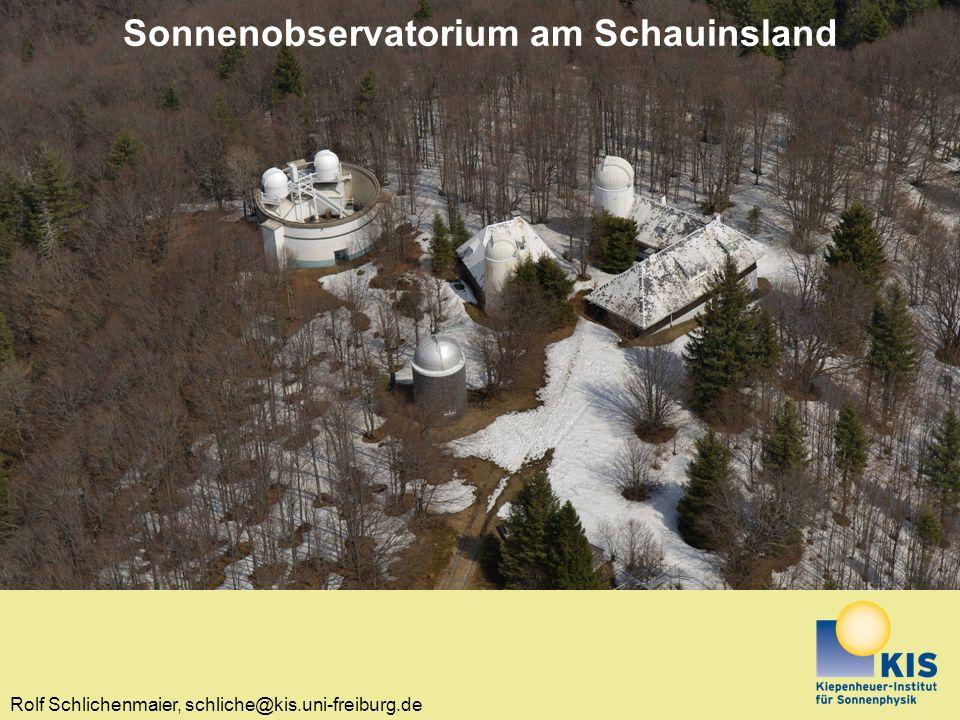 Rolf Schlichenmaier, schliche@kis.uni-freiburg.de Sonnenobservatorium am Schauinsland