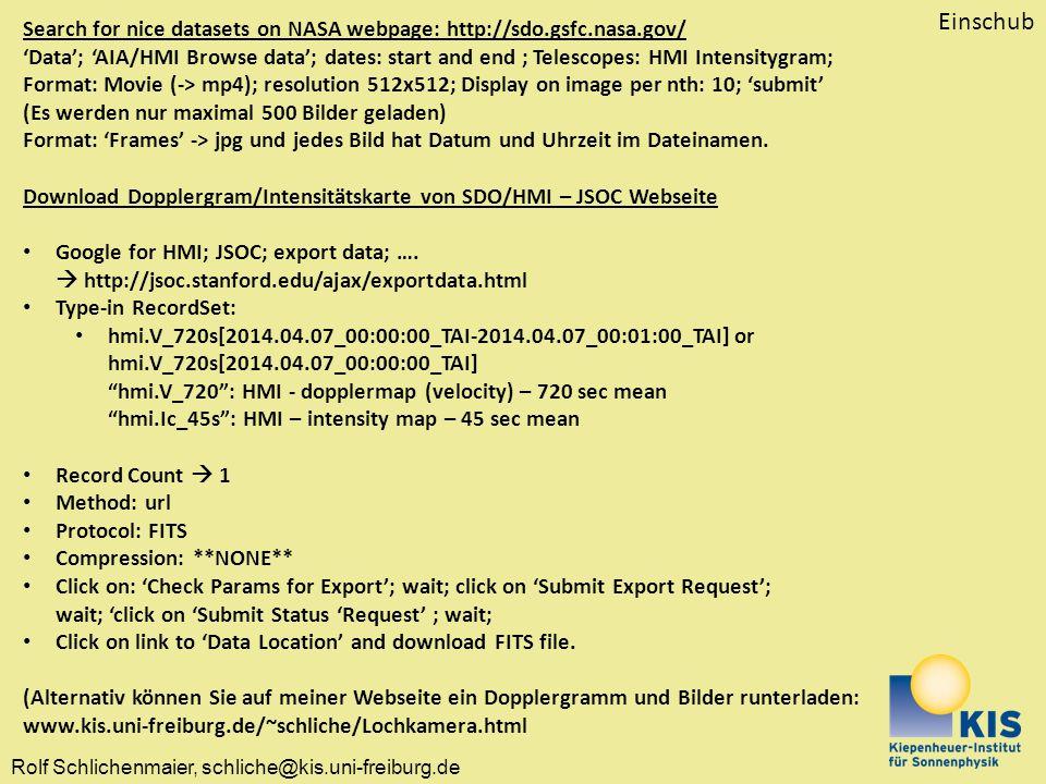 Rolf Schlichenmaier, schliche@kis.uni-freiburg.de Search for nice datasets on NASA webpage: http://sdo.gsfc.nasa.gov/ 'Data'; 'AIA/HMI Browse data'; d