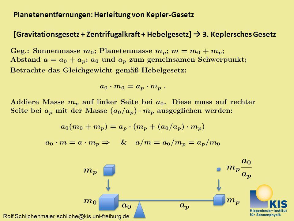 Rolf Schlichenmaier, schliche@kis.uni-freiburg.de Planetenentfernungen: Herleitung von Kepler-Gesetz [Gravitationsgesetz + Zentrifugalkraft + Hebelges