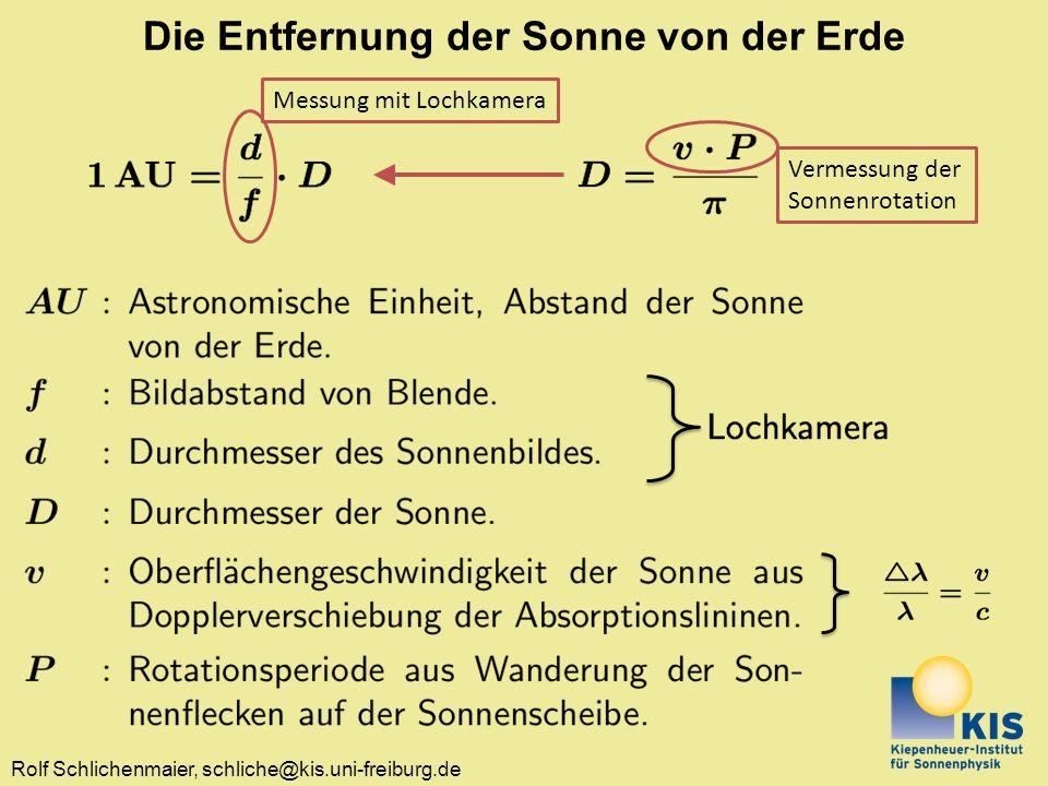 Rolf Schlichenmaier, schliche@kis.uni-freiburg.de Die Entfernung der Sonne von der Erde Messung mit Lochkamera Vermessung der Sonnenrotation