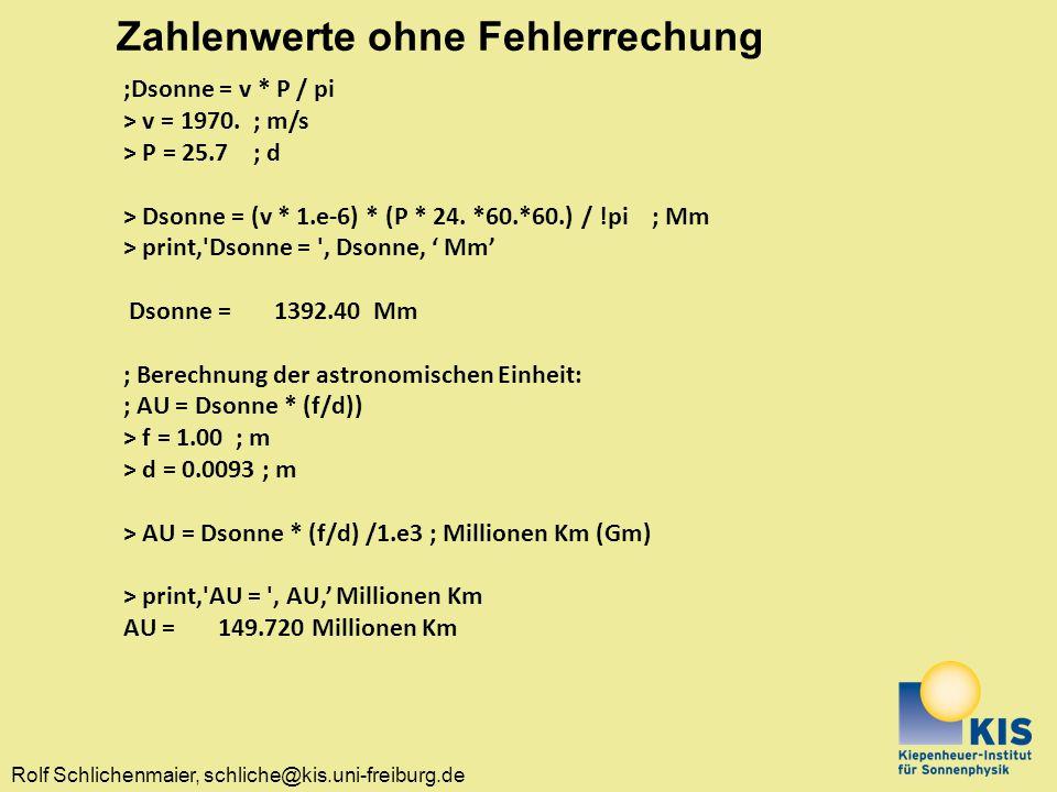 Rolf Schlichenmaier, schliche@kis.uni-freiburg.de Zahlenwerte ohne Fehlerrechung ;Dsonne = v * P / pi > v = 1970. ; m/s > P = 25.7 ; d > Dsonne = (v *