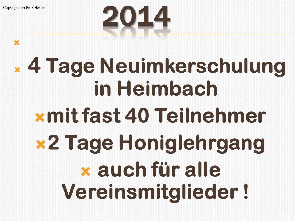   4 Tage Neuimkerschulung in Heimbach  mit fast 40 Teilnehmer  2 Tage Honiglehrgang  auch für alle Vereinsmitglieder ! Copyright bei Peter Hendle