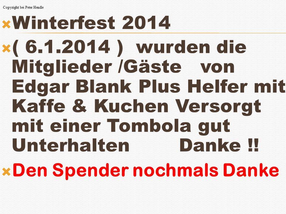  Winterfest 2014  ( 6.1.2014 ) wurden die Mitglieder /Gäste von Edgar Blank Plus Helfer mit Kaffe & Kuchen Versorgt mit einer Tombola gut Unterhalte
