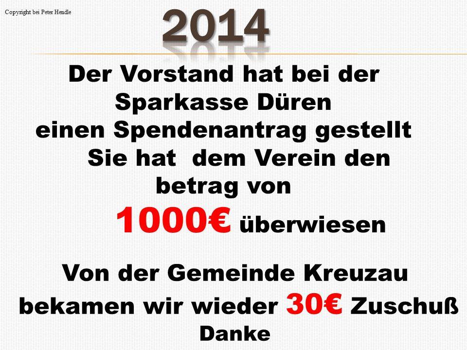 Der Vorstand hat bei der Sparkasse Düren einen Spendenantrag gestellt Sie hat dem Verein den betrag von 1000€ überwiesen Von der Gemeinde Kreuzau beka