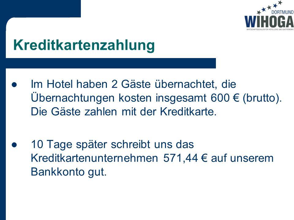Kreditkartenzahlung Im Hotel haben 2 Gäste übernachtet, die Übernachtungen kosten insgesamt 600 € (brutto).