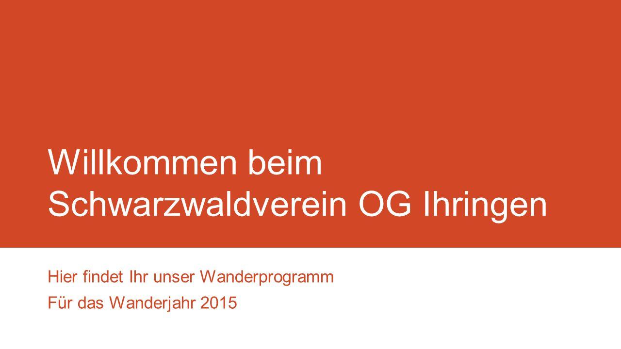 Willkommen beim Schwarzwaldverein OG Ihringen Hier findet Ihr unser Wanderprogramm Für das Wanderjahr 2015
