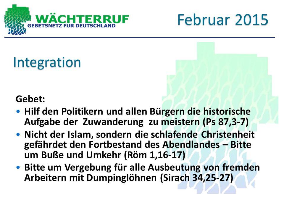Integration Gebet: Hilf den Politikern und allen Bürgern die historische Aufgabe der Zuwanderung zu meistern (Ps 87,3-7) Nicht der Islam, sondern die