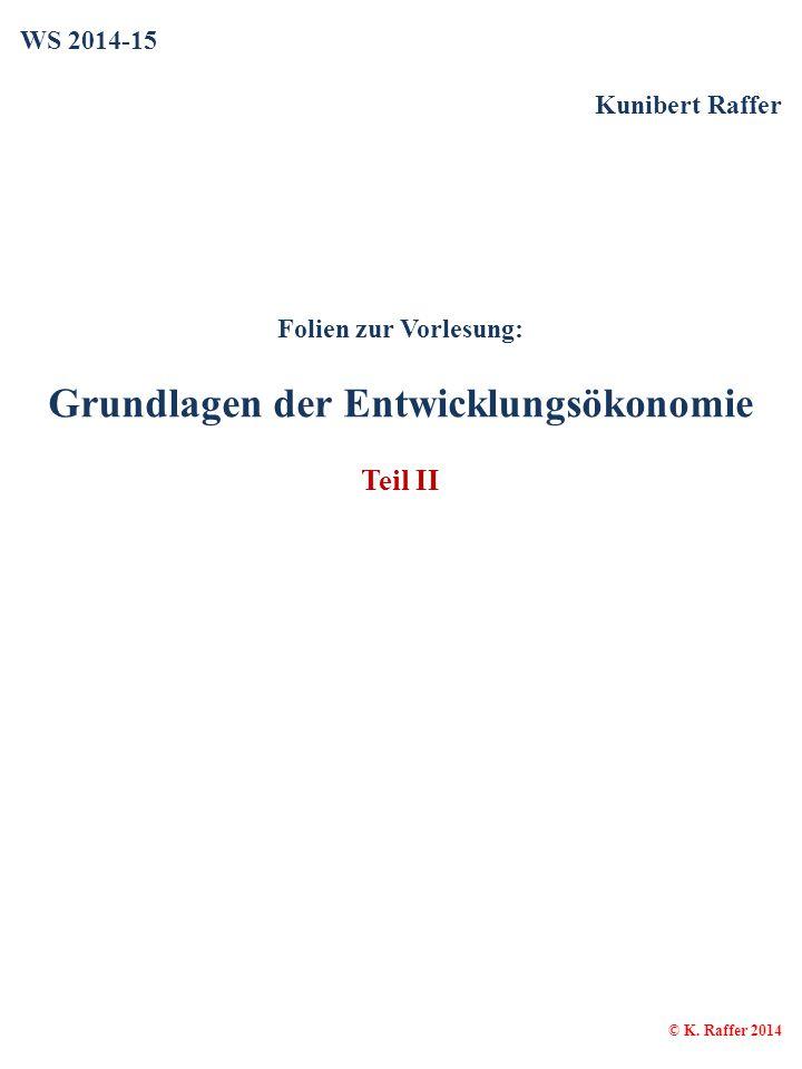 WS 2014-15 Kunibert Raffer Folien zur Vorlesung: Grundlagen der Entwicklungsökonomie Teil II © K. Raffer 2014