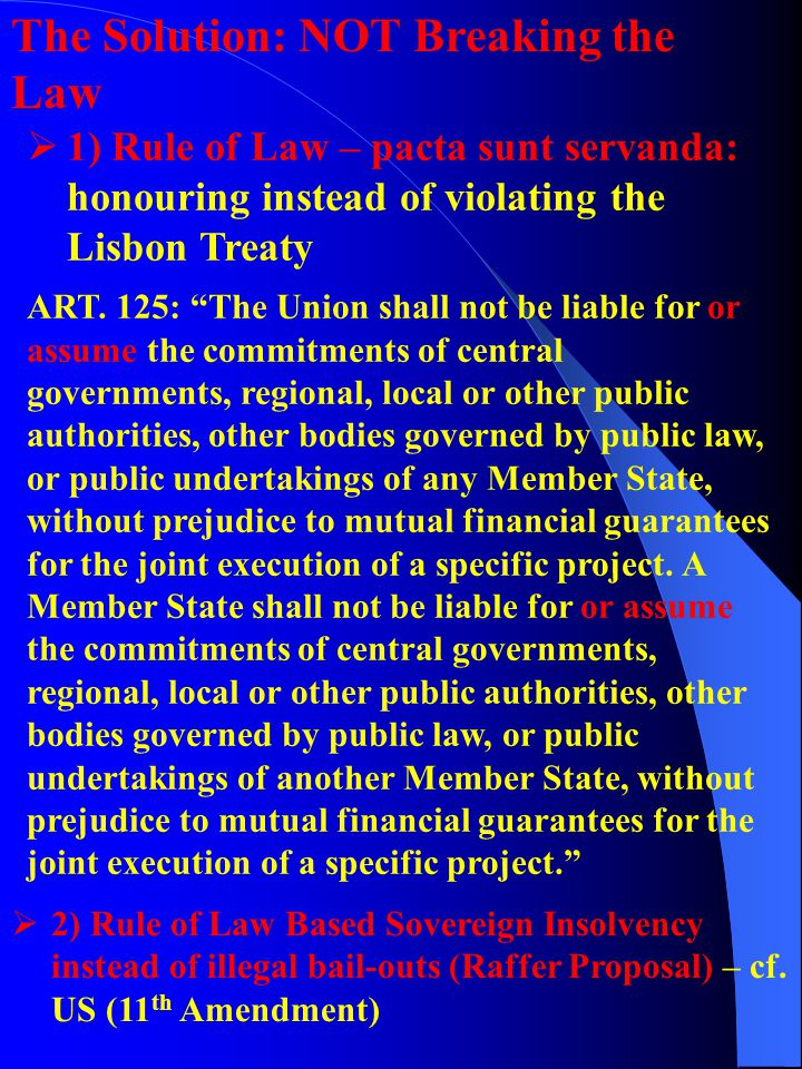The Solution: NOT Breaking the Law  1) Rule of Law – pacta sunt servanda: honouring instead of violating the Lisbon Treaty ART.