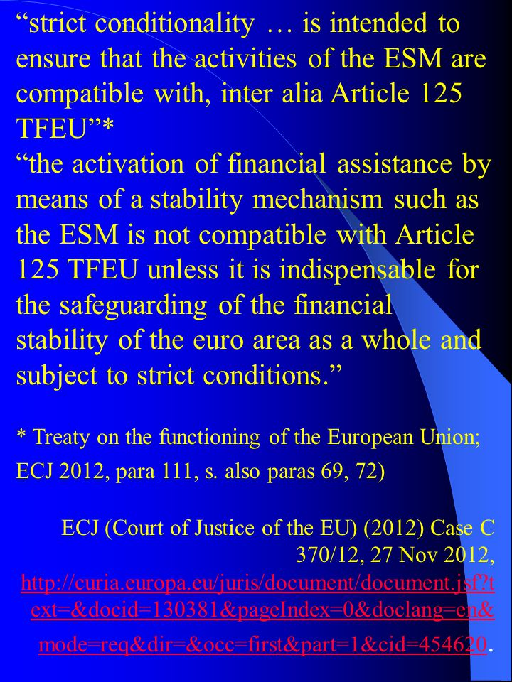 """strict conditionality … is intended to ensure that the activities of the ESM are compatible with, inter alia Article 125 TFEU""* ""the activation of fi"
