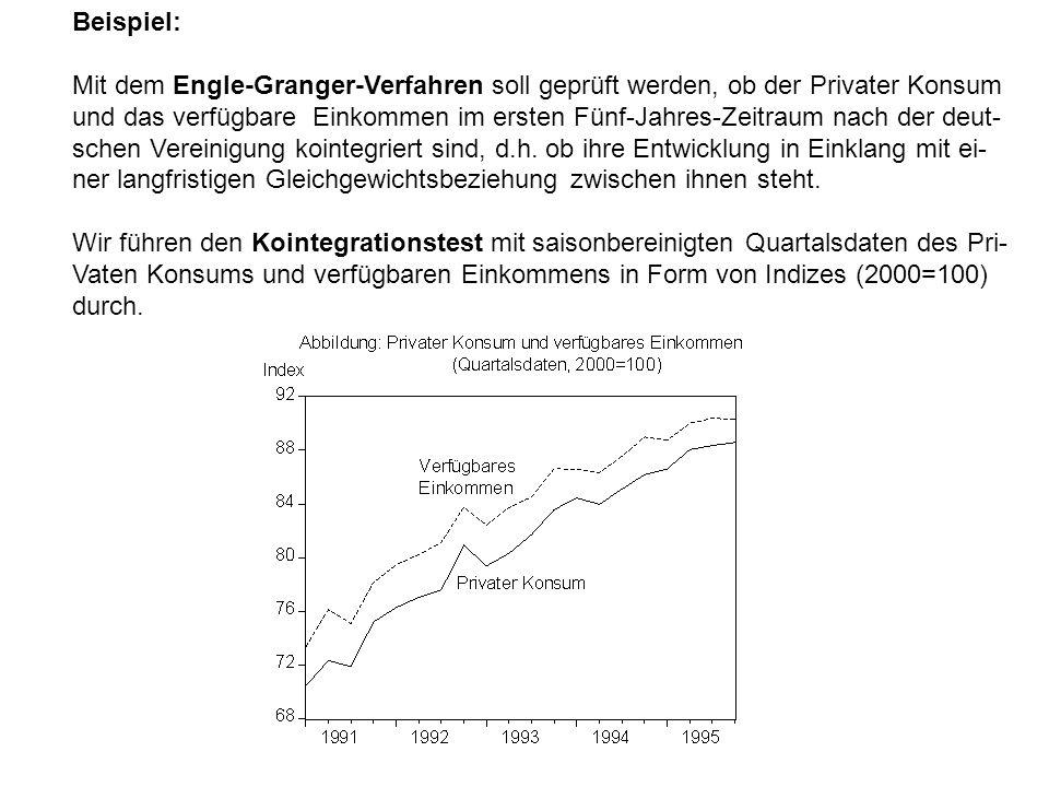 Beispiel: Mit dem Engle-Granger-Verfahren soll geprüft werden, ob der Privater Konsum und das verfügbare Einkommen im ersten Fünf-Jahres-Zeitraum nach der deut- schen Vereinigung kointegriert sind, d.h.