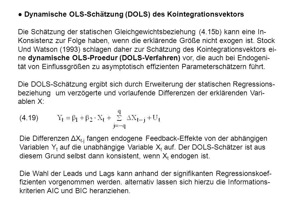 ● Dynamische OLS-Schätzung (DOLS) des Kointegrationsvektors Die Schätzung der statischen Gleichgewichtsbeziehung (4.15b) kann eine In- Konsistenz zur Folge haben, wenn die erklärende Größe nicht exogen ist.