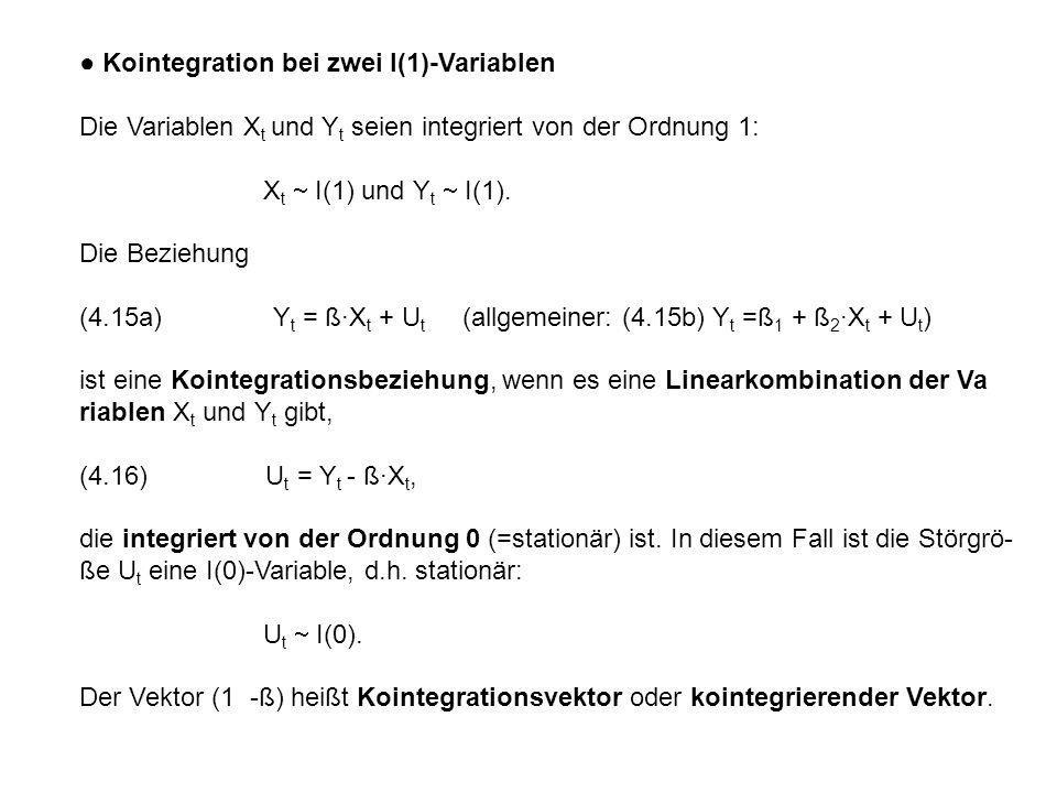 ● Kointegration bei zwei I(1)-Variablen Die Variablen X t und Y t seien integriert von der Ordnung 1: X t  I(1) und Y t  I(1). Die Beziehung (4.15a)