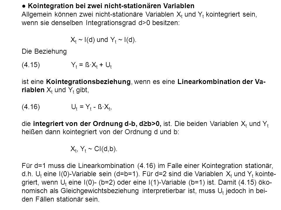 ● Kointegration bei zwei nicht-stationären Variablen Allgemein können zwei nicht-stationäre Variablen X t und Y t kointegriert sein, wenn sie denselben Integrationsgrad d>0 besitzen: X t  I(d) und Y t  I(d).