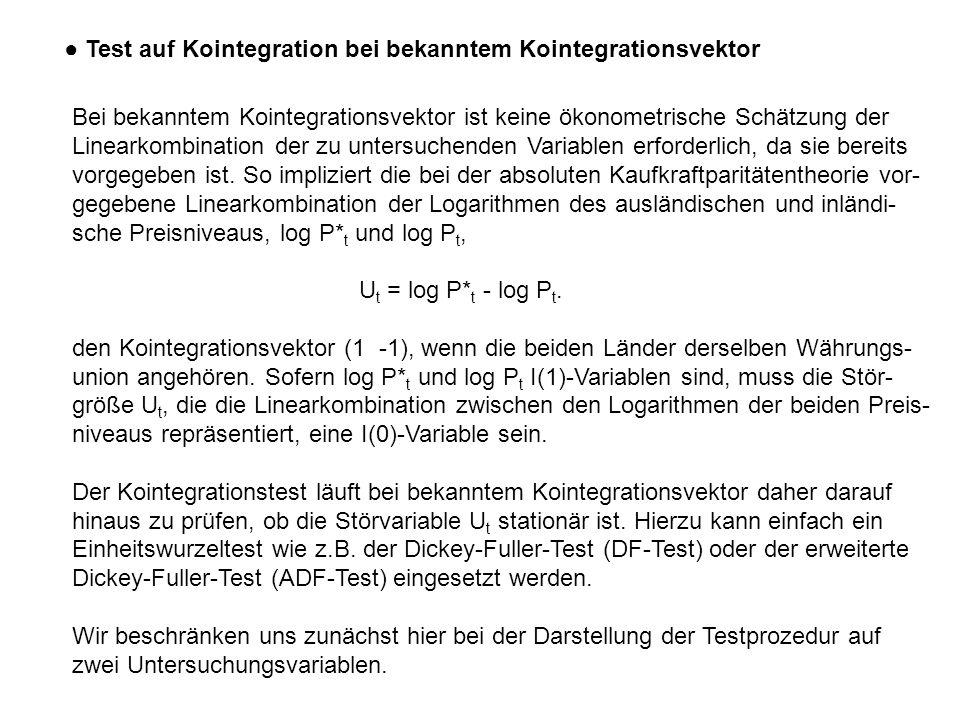 ● Test auf Kointegration bei bekanntem Kointegrationsvektor Bei bekanntem Kointegrationsvektor ist keine ökonometrische Schätzung der Linearkombination der zu untersuchenden Variablen erforderlich, da sie bereits vorgegeben ist.