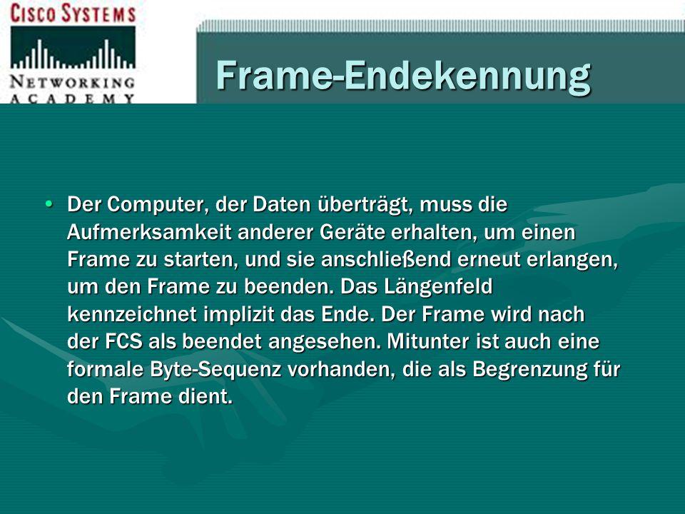 Frame-Endekennung Der Computer, der Daten überträgt, muss die Aufmerksamkeit anderer Geräte erhalten, um einen Frame zu starten, und sie anschließend