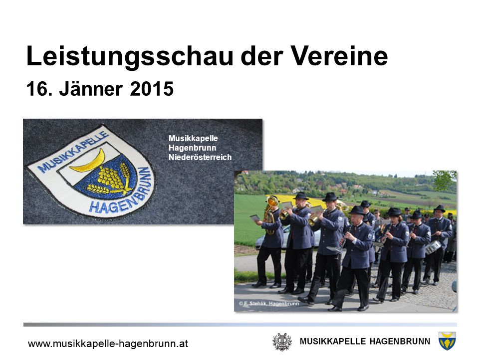 www.musikkapelle-hagenbrunn.at Musikkapelle einst und heute - historische Highlights 1952: Gründung als Jugendmusikkapelle 1954: 1.