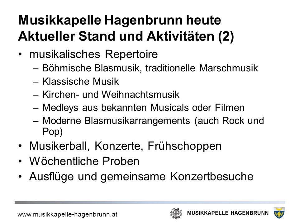 www.musikkapelle-hagenbrunn.at Musikkapelle Hagenbrunn heute Aktueller Stand und Aktivitäten (2) musikalisches Repertoire –Böhmische Blasmusik, tradit