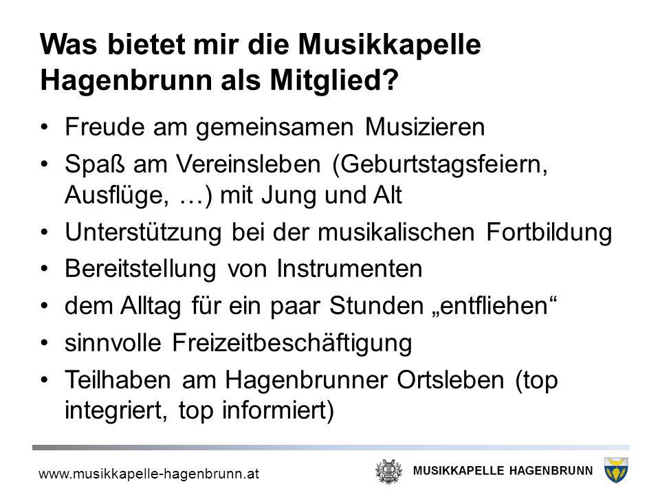 www.musikkapelle-hagenbrunn.at Was bietet mir die Musikkapelle Hagenbrunn als Mitglied? Freude am gemeinsamen Musizieren Spaß am Vereinsleben (Geburts