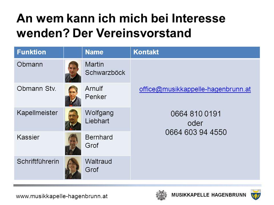 www.musikkapelle-hagenbrunn.at An wem kann ich mich bei Interesse wenden? Der Vereinsvorstand FunktionNameKontakt ObmannMartin Schwarzböck office@musi