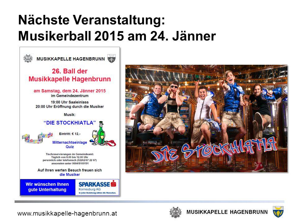 www.musikkapelle-hagenbrunn.at Nächste Veranstaltung: Musikerball 2015 am 24. Jänner