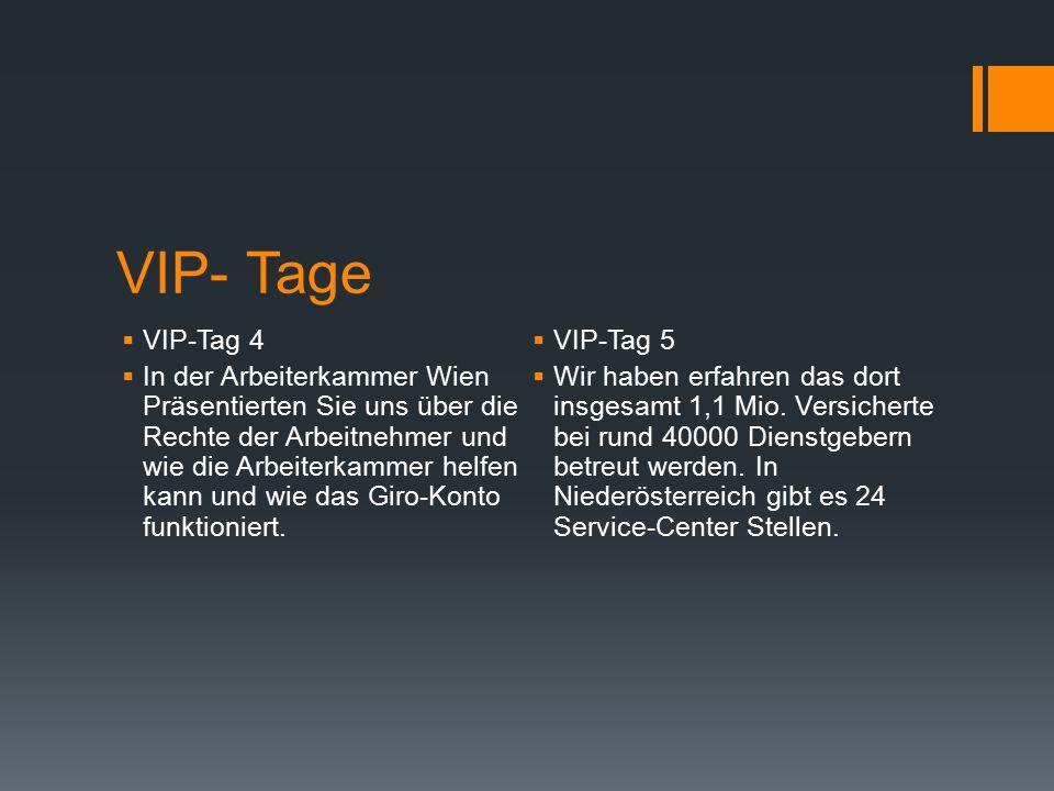 VIP- Tage  VIP-Tag 4  In der Arbeiterkammer Wien Präsentierten Sie uns über die Rechte der Arbeitnehmer und wie die Arbeiterkammer helfen kann und wie das Giro-Konto funktioniert.