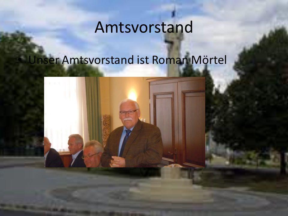 Amtsvorstand Unser Amtsvorstand ist Roman Mörtel
