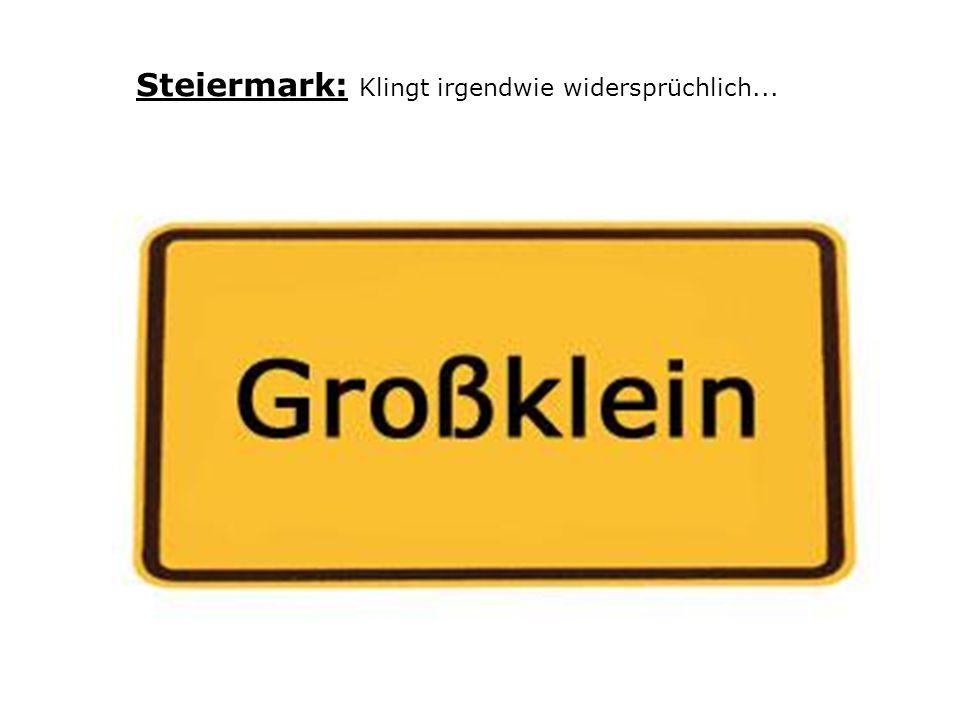 Steiermark: Klingt irgendwie widersprüchlich...