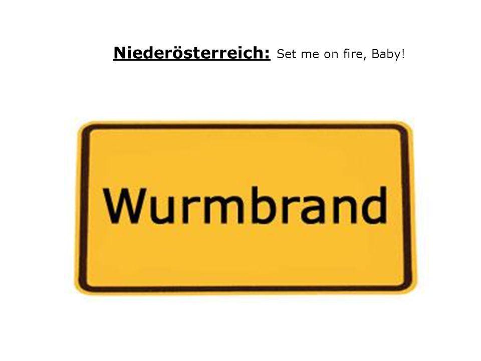 Niederösterreich: Set me on fire, Baby!