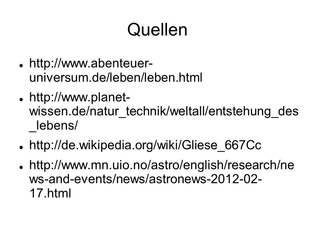 Quellen http://www.abenteuer- universum.de/leben/leben.html http://www.planet- wissen.de/natur_technik/weltall/entstehung_des _lebens/ http://de.wikip