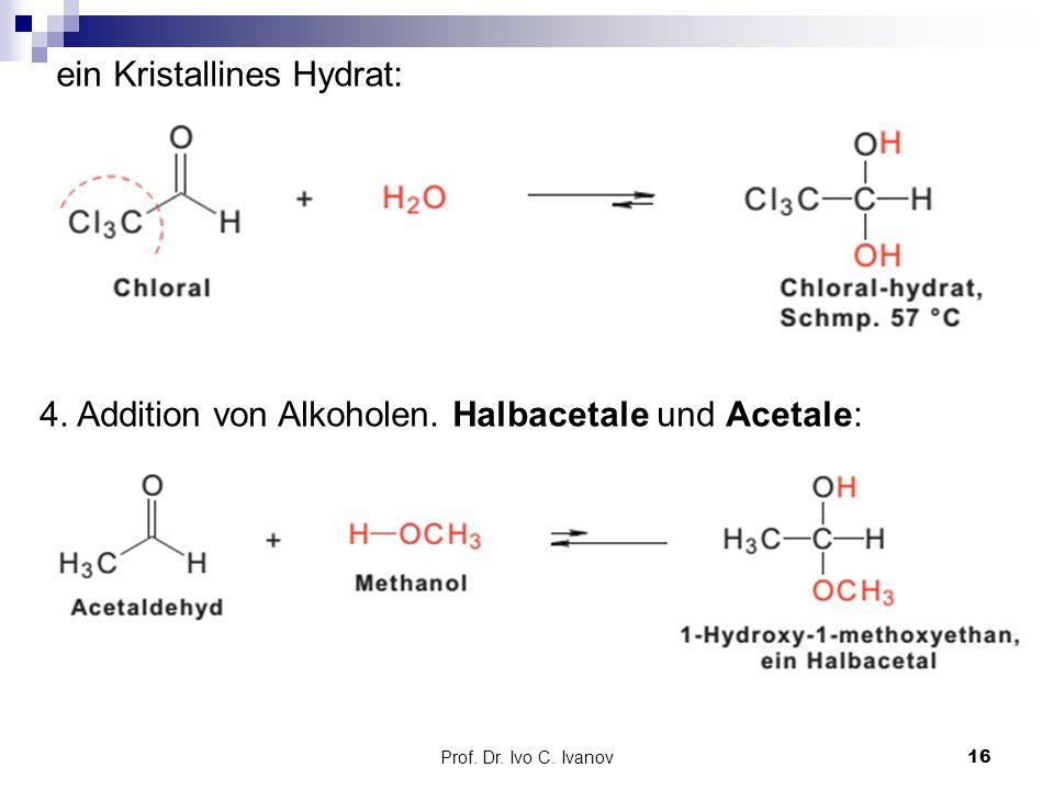 Prof. Dr. Ivo C. Ivanov16 ein Kristallines Hydrat: 4. Addition von Alkoholen. Halbacetale und Acetale:
