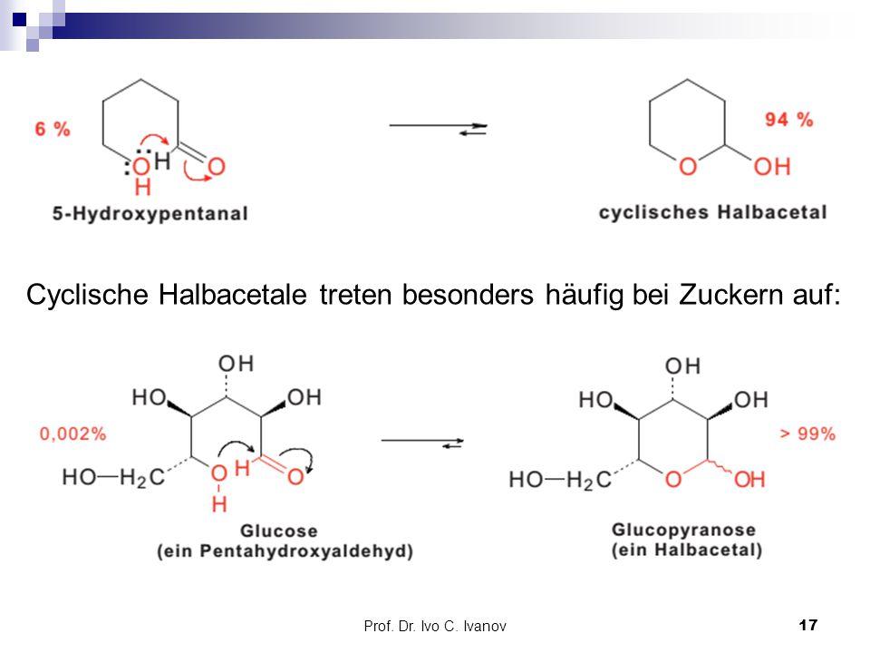 Prof. Dr. Ivo C. Ivanov17 Cyclische Halbacetale treten besonders häufig bei Zuckern auf:
