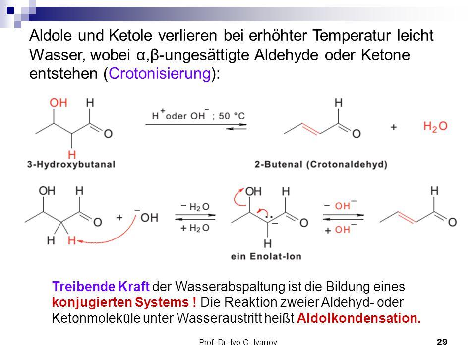 Prof. Dr. Ivo C. Ivanov29 Aldole und Ketole verlieren bei erhöhter Temperatur leicht Wasser, wobei α,β-ungesättigte Aldehyde oder Ketone entstehen (Cr