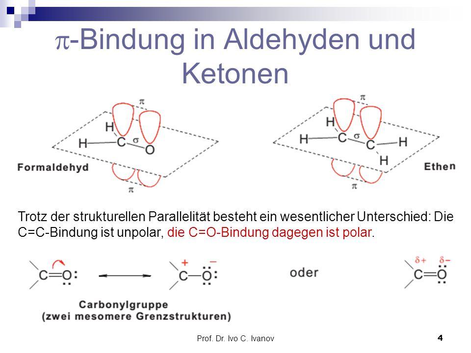 Prof. Dr. Ivo C. Ivanov4  -Bindung in Aldehyden und Ketonen Trotz der strukturellen Parallelität besteht ein wesentlicher Unterschied: Die C=C-Bindun