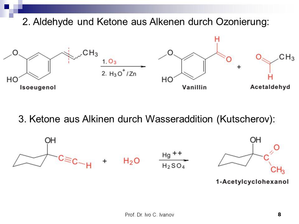 Prof. Dr. Ivo C. Ivanov8 2. Aldehyde und Ketone aus Alkenen durch Ozonierung: 3. Ketone aus Alkinen durch Wasseraddition (Kutscherov):