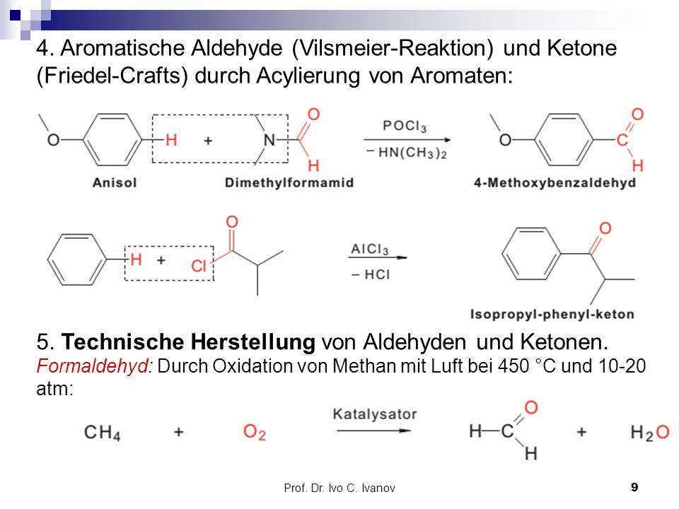 Prof. Dr. Ivo C. Ivanov9 4. Aromatische Aldehyde (Vilsmeier-Reaktion) und Ketone (Friedel-Crafts) durch Acylierung von Aromaten: 5. Technische Herstel