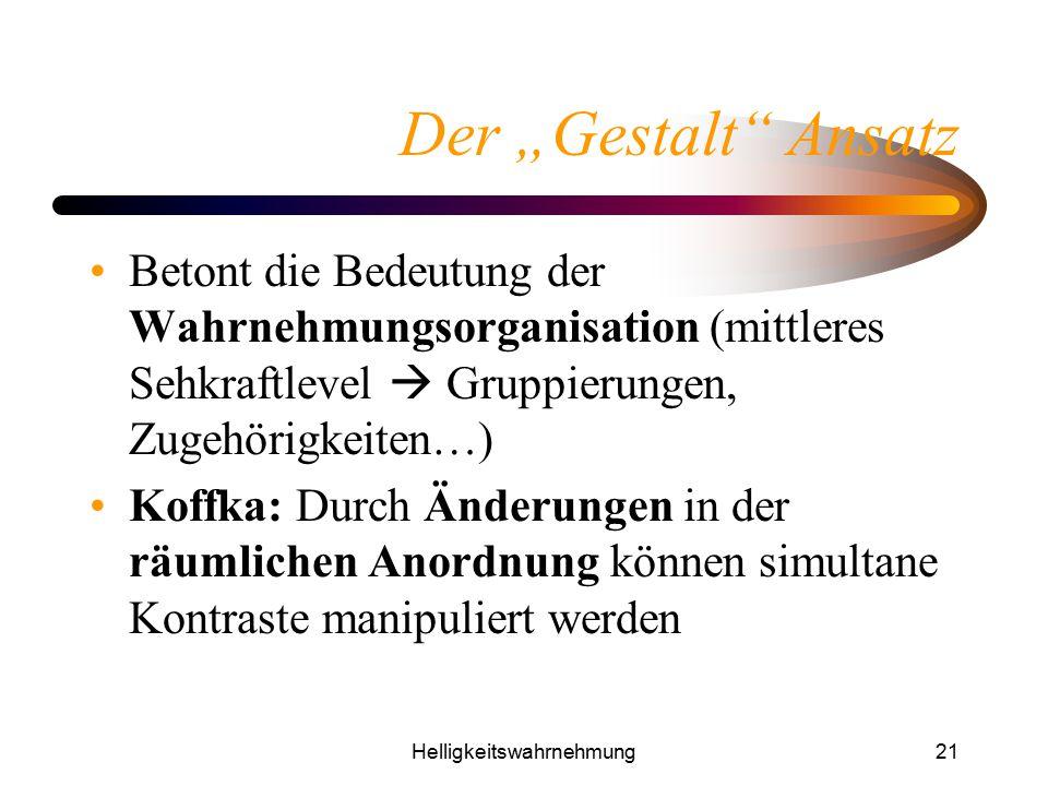 """Helligkeitswahrnehmung21 Der """"Gestalt"""" Ansatz Betont die Bedeutung der Wahrnehmungsorganisation (mittleres Sehkraftlevel  Gruppierungen, Zugehörigkei"""