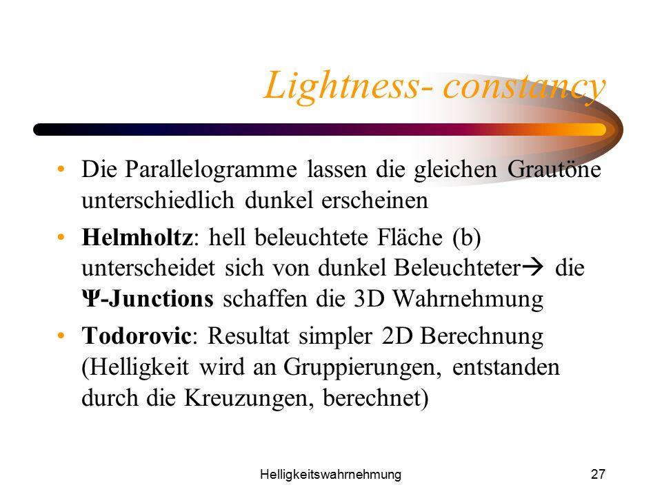 Helligkeitswahrnehmung27 Lightness- constancy Die Parallelogramme lassen die gleichen Grautöne unterschiedlich dunkel erscheinen Helmholtz: hell beleu