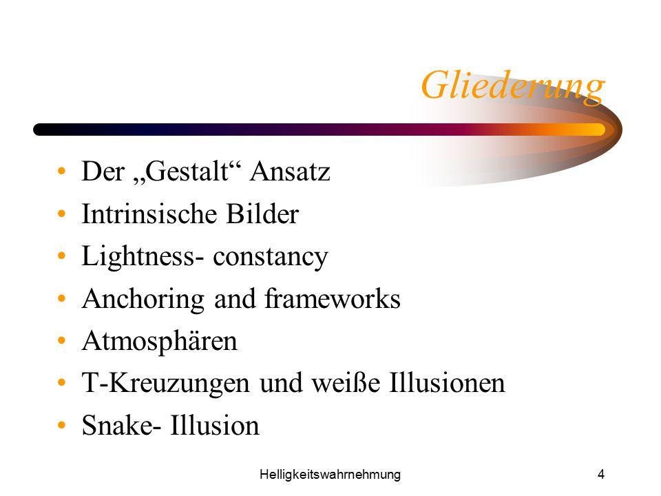 """Helligkeitswahrnehmung4 Gliederung Der """"Gestalt"""" Ansatz Intrinsische Bilder Lightness- constancy Anchoring and frameworks Atmosphären T-Kreuzungen und"""