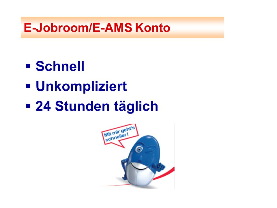  Schnell  Unkompliziert  24 Stunden täglich E-Jobroom/E-AMS Konto