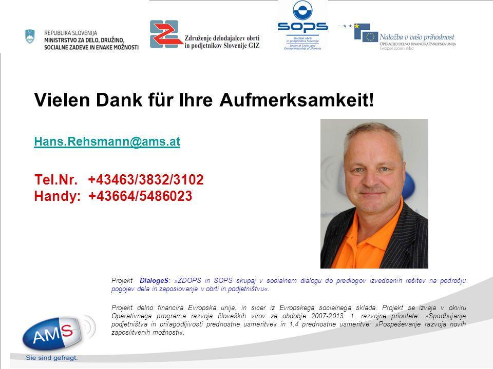 Vielen Dank für Ihre Aufmerksamkeit! Hans.Rehsmann@ams.at Tel.Nr. +43463/3832/3102 Handy: +43664/5486023 Hans.Rehsmann@ams.at Projekt DialogeS: »ZDOPS